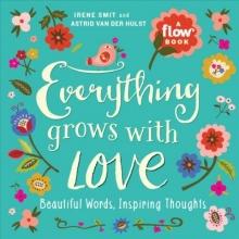 Irene Smit,   Astrid van der Hulst Everything Grows with Love