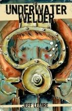Lemire, Jeff The Underwater Welder