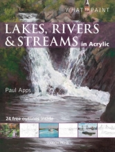 Apps, Paul What to Paint: Lakes, Rivers & Streams in Acrylic