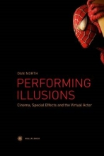 North, Dan Performing Illusions - Cinema, Special Effects,  and the Virtual Actor