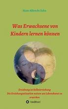 Hans-Albrecht Zahn Was Erwachsene Von Kindern Lernen K nnen