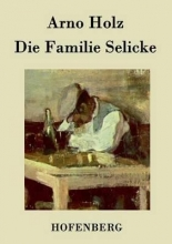 Arno Holz Die Familie Selicke