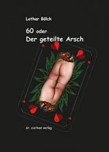 Bölck, Lothar 60 oder Der geteilte Arsch
