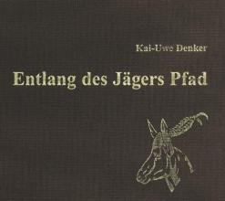 Denker, Kai-Uwe Entlang des Jägers Pfad