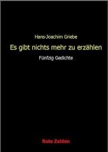 Griebe, Hans-Joachim Es gibt nichts mehr zu erzählen