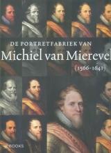 Johanneke Verhave Anita Jansen  Rudi Ekkart, De portretfabriek van Michiel van Mierevelt (1566-1641)