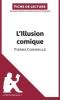 Schneider, Marie-Charlotte, Analyse : L`Illusion comique de Pierre Corneille  (analyse compl?te de l`oeuvre et r?sum?)