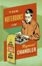 Chandler, Raymond The Notebooks of Raymond Chandler