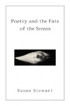 Stewart, Susan Poetry & the Fate of the Senses