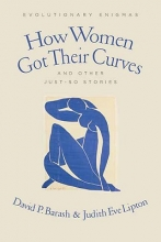 David Barash,   Judith Eve Lipton How Women Got Their Curves and Other Just-So Stories