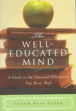 Bauer, Susan Wise The Well-Educated Mind - A Guide to the Classical Education You Never Had