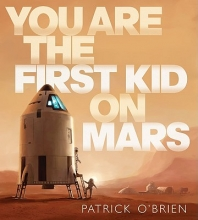 O`Brien, Patrick You Are the First Kid on Mars