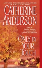 Anderson, Catherine Only by Your Touch