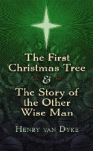 Van Dyke, Henry The First Christmas Tree & the Story of the Other Wise Man