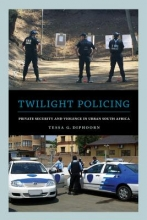 Diphoorn, Tessa Twilight Policing - Private Security and Violence in Urban South Africa