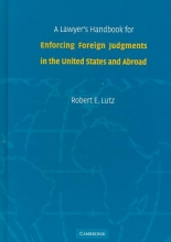 Lutz, Robert E. A Lawyer`s Handbook for Enforcing Foreign Judgments in the United States and Abroad
