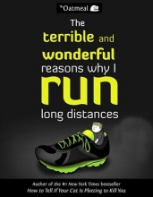 The Oatmeal The Terrible and Wonderful Reasons Why I Run Long Distances