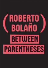 Bolano, Roberto Between Parentheses