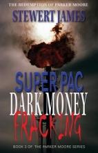 James, Stewert Super Pac Dark Money Fracking