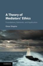 Shapira, Omer A Theory of Mediators` Ethics