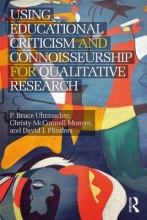 David J. Flinders,   Christy M. Moroye,   P. Bruce Uhrmacher Using Educational Criticism and Connoisseurship for Qualitative Research