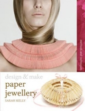 Kelly, Sarah Design & Make Paper Jewellery
