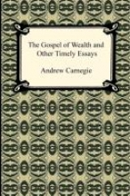 Carnegie, Andrew The Gospel of Wealth and Other Timely Essays
