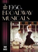 Dietz, Dan The Complete Book of 1950s Broadway Musicals
