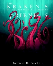 Jacobs, Brittany R. The Kraken`s Rules for Making Friends