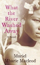 MacLeod, Muriel Mharie What the River Washed Away