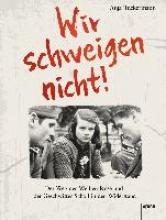 Tuckermann, Anja Wir schweigen nicht. Der Weg der Weißen Rose und der Geschwister Scholl in den Widerstand