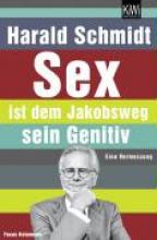 Schmidt, Harald Sex ist dem Jakobsweg sein Genitiv