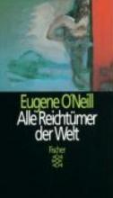 ONeill, Eugene Alle Reicht�mer der Welt