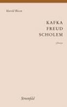 Bloom, Harold Kafka - Freud - Scholem