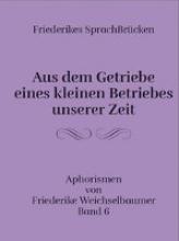 Weichselbaumer, Friederike Friederikes SprachBr�cken 06. Aus dem Getriebe eines kleinen Betriebes unserer Zeit