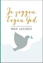 Max Lucado , Ja zeggen tegen God