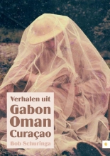 Bob  Schuringa Verhalen uit Gabon, Oman, Curacao
