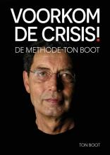 Ton Boot , VOORKOM DE CRISIS!