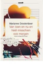 Marianne  Grootenboer Van toen en nu en héél misschien ook morgen