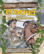 John  Malam Verdwenen en Teruggevonden - Pompeï en Andere Verborgen Steden