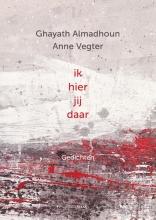 Anne Vegter Ghayath Almadhoun, Ik hier jij daar