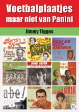 Jimmy Tigges Voetbalplaatjes maar niet van Panini