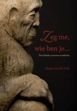 Magda van der Ende , Zeg me, wie ben je...