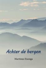 Martinus Eisenga , Achter de bergen