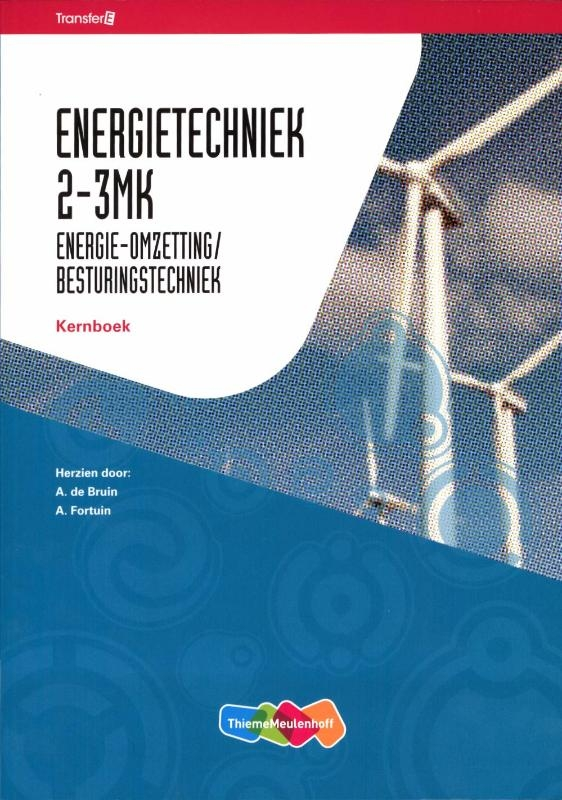 A. de Bruin, A. Fortuin,Energietechniek 2-3MK energie-omzetting/besturingstechniek Kernboek
