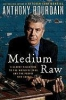 Bourdain, Anthony,Medium Raw