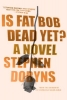 Dobyns, Stephen,Is Fat Bob Dead Yet?