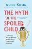 Kohn, Alfie,The Myth of the Spoiled Child