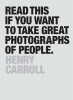 H. Carroll,Read This if You Want to Take Great Photographs of People