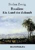 Stefan Zweig,Brasilien: Ein Land der Zukunft